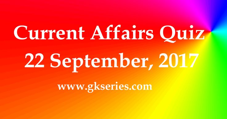 Daily Current Affairs Quiz 22nd September 2017 - Multiple Choice Questions and Answers for Competitive Exams