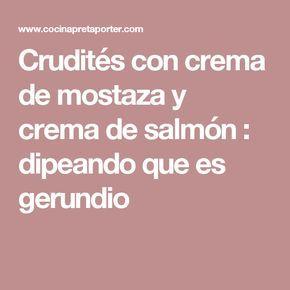 Crudités con crema de mostaza y crema de salmón : dipeando que es gerundio