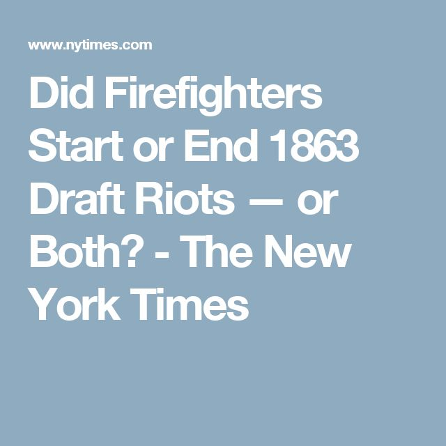 Did Firefighters Start or End 1863 Draft Riots — or Both? - The New York Times