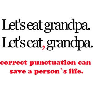 Make sure you learn your punctuation Sam, Hannah and Chloe because I'm your grandpa!