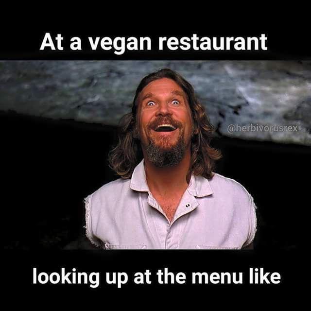 at a vegan restaurant looking at the menu like...