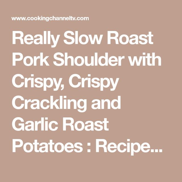 Really Slow Roast Pork Shoulder with Crispy, Crispy Crackling and Garlic Roast Potatoes : Recipes : Cooking Channel Recipe | Lorraine Pascale | Cooking Channel