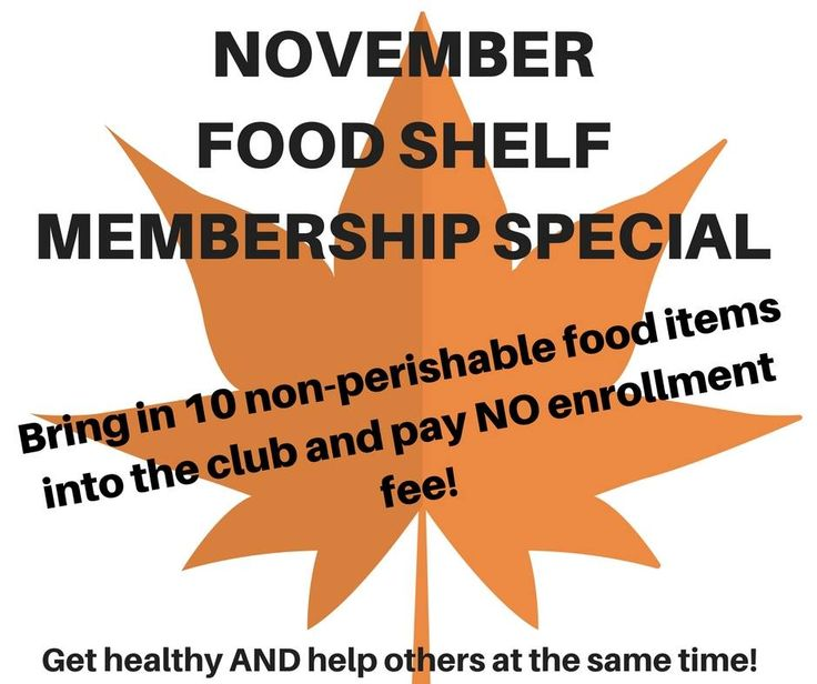 November Food Shelf Membership Special. Bring in 10 non-perishable food items into the club and pay NO enrollment fee! Get healthy and help others at the same time!