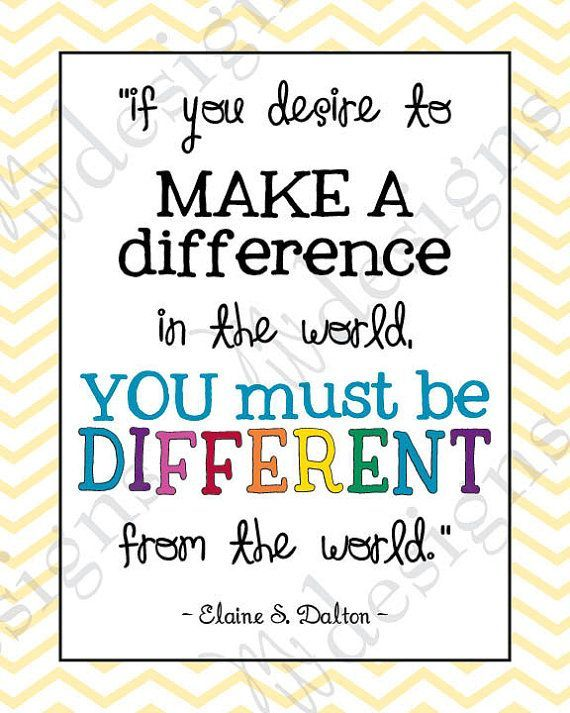 LDS Young Women - Be different from the World quote by Elaine S. Dalton via Etsy | See more about elaine dalton, make a difference and the world.