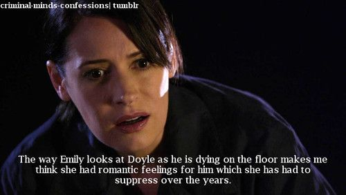 criminal-minds-confessions:  The way Emily looks at Doyle as he is dying on the floor makes me think she had romantic feelings for him which...