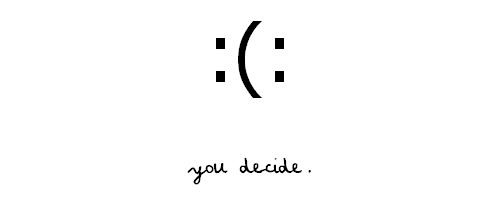 you decide - I decide to smile even when I feel like ...