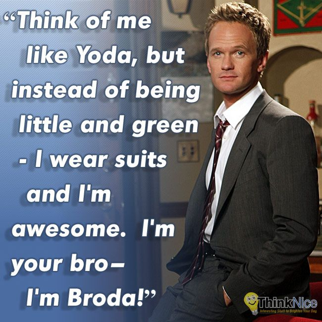 """Barney Stinson Quote: """"Think of me like Yoda, but instead of being little and green – I wear suits and I'm awesome. I'm your bro-I'm Broda!"""""""