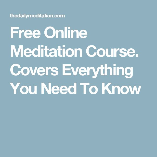 Free Online Meditation Course. Covers Everything You Need To Know