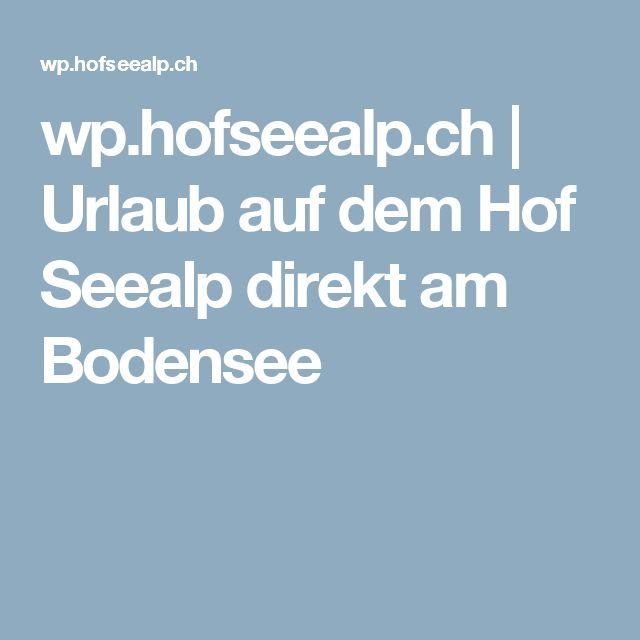 wp.hofseealp.ch   Urlaub auf dem Hof Seealp direkt am Bodensee