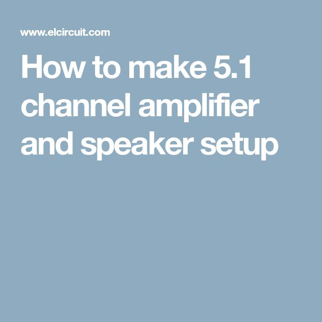 How to make 5.1 channel amplifier and speaker setup