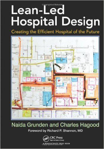 Lean Led Hospital Design Creating The Efficient Of Future Naida Grunden