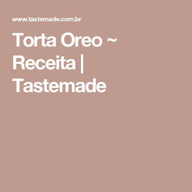 Torta Oreo ~ Receita | Tastemade