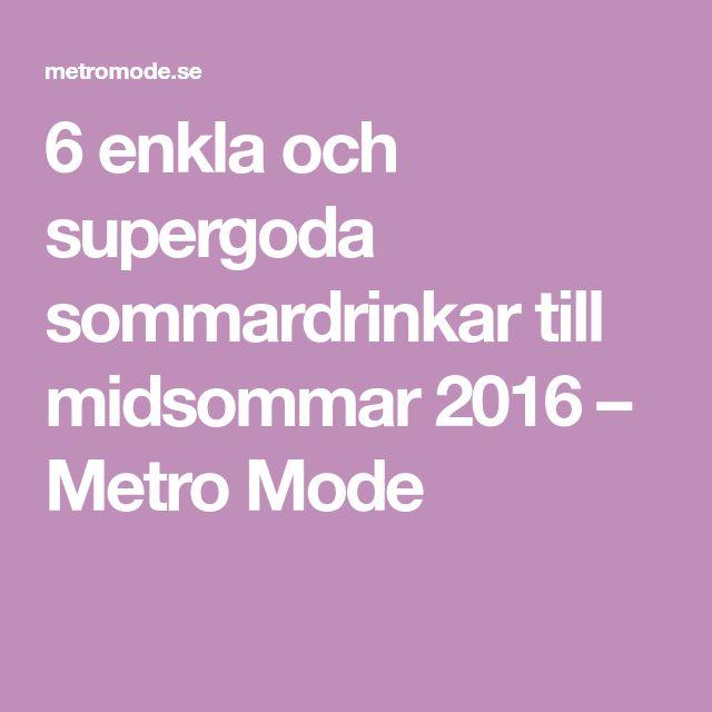 6 enkla och supergoda sommardrinkar till midsommar 2016 – Metro Mode