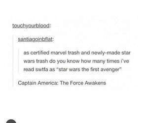 "As certified Marvel trash and newly-minted Star Wars trash do you know how many times I've read swtfa as ""Star Wars The First Avenger""? ""Captan America: The Force Awakens"""