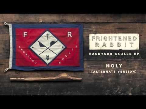 Frightened Rabbit - Holy [Alternate Version]