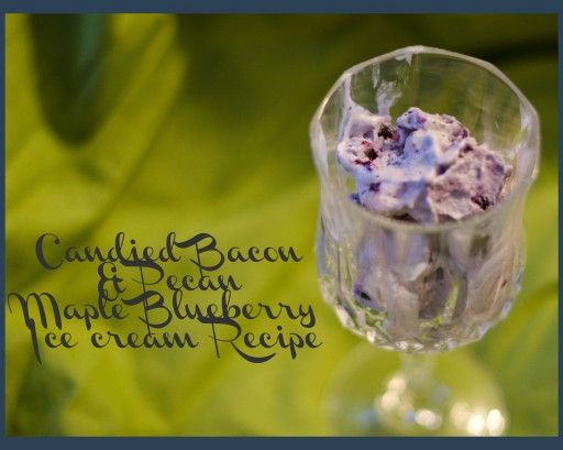 Candied Bacon & Pecan Maple Blueberry homemade Ice Cream recipe   FOOD ...