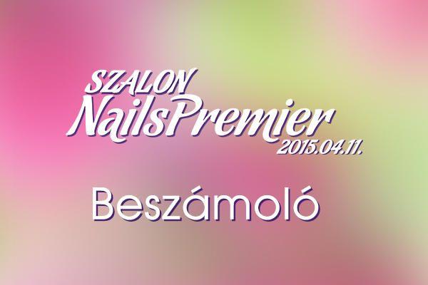 Szalon Nails Premier 2015 tavasz – Képes összefoglaló