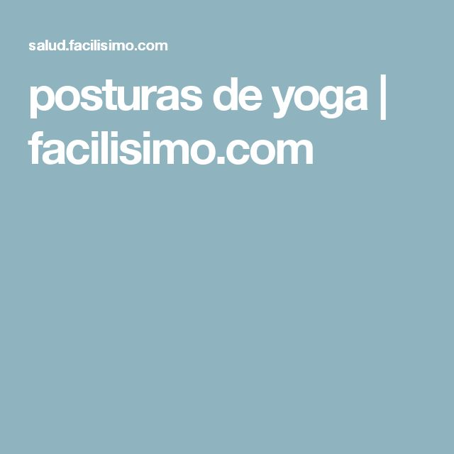 posturas de yoga | facilisimo.com