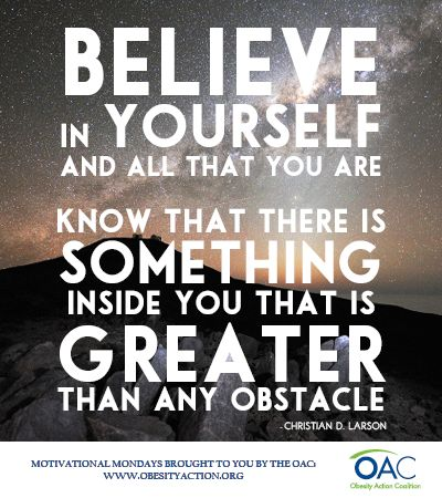 """""""believe in yourself and all that you are. know that there is something inside you that is greater than any obstacle"""" {christian d. larson}"""