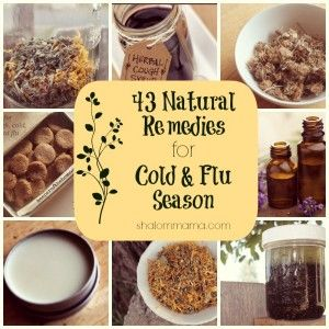 43 Natural Remedies for Cold and Flu Season. Huge list stuffy head & chest, aches & pains, etc