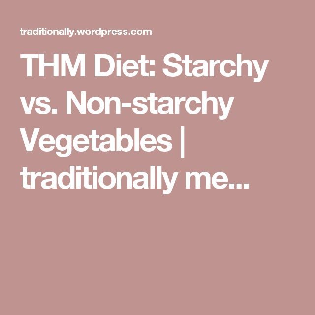 THM Diet: Starchy vs. Non-starchy Vegetables | traditionally me...