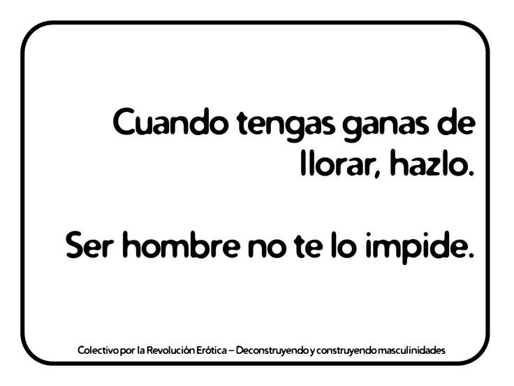 """""""Cuando tengas ganas de llorar, hazlo. Ser hombre no te lo impide.""""   @eldivanrojo #RevolucionErotica #Masculinidades"""