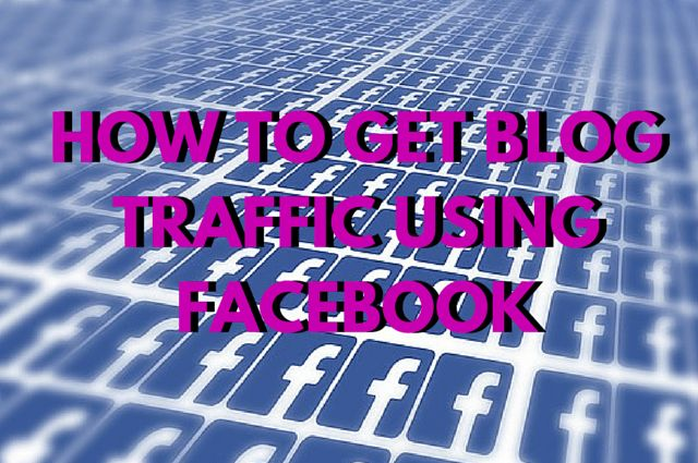 How To Get Blog Traffic Using Facebook