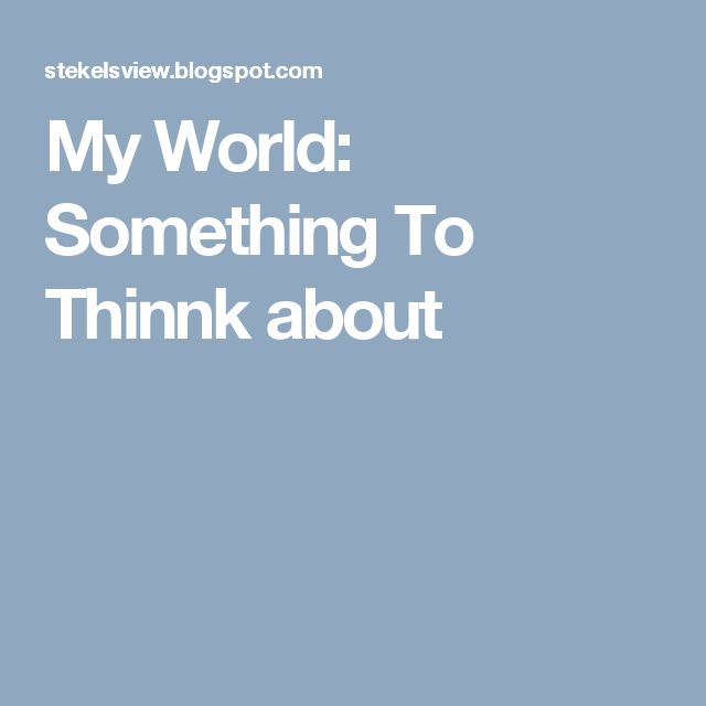 My World: Something To Thinnk about