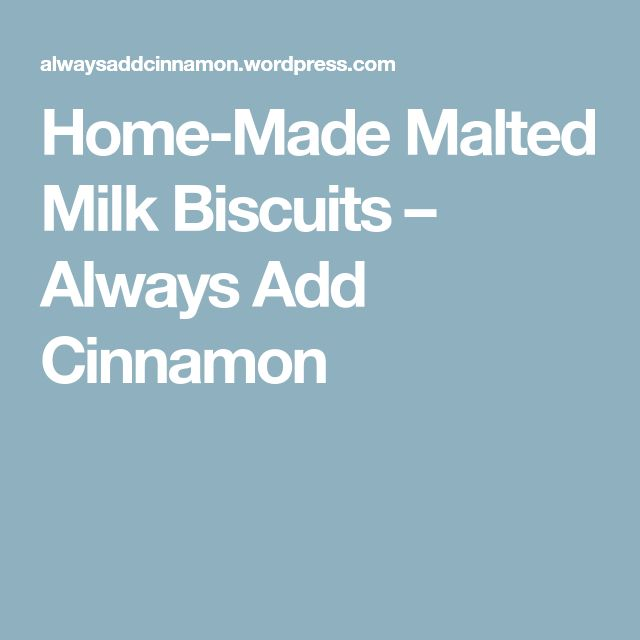 Home-Made Malted Milk Biscuits – Always Add Cinnamon