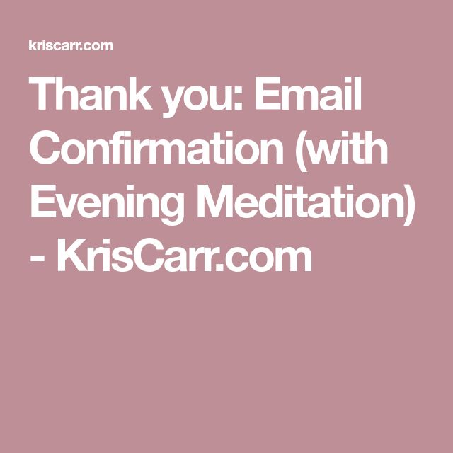 Thank you: Email Confirmation (with Evening Meditation) - KrisCarr.com