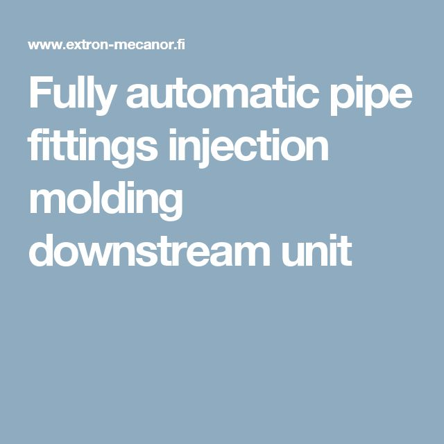 Fully automatic pipe fittings injection molding downstream unit