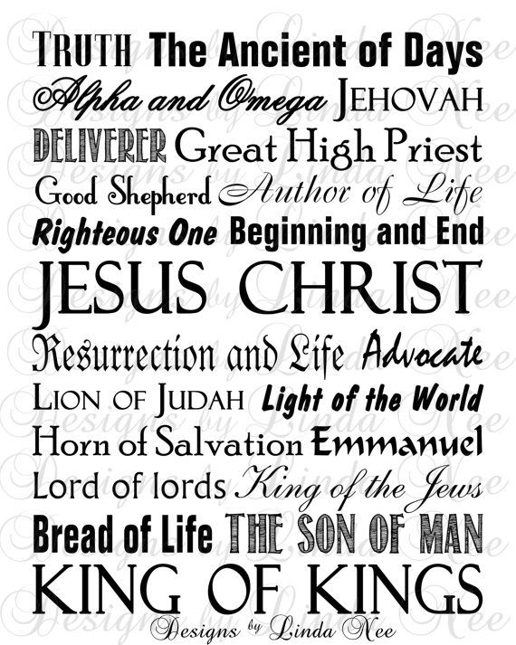 Jesus Christ ~ Truth ~ The Ancient of Days ~ Alpha and Omega ~ Jehovah ~ Deliverer ~ Great High Priest ~ Good Shepherd ~ Author of Life ~ Righteous One ~ Begging and End ~ Resurrection and Life ~ Advocate ~ Lion of Judah ~ Light of the World ~ Horn of Salvation ~ Emmanuel ~ Lord of lords ~ King of the Jews ~ Bread of Life ~ The Son of Man ~ KING OF KINGS Printable NAMES OF JESUS - Subway Style Wall Art Printable - You choose one size - 4x6, 5x5, 5x7, 8x8, 8x10, 10x13, 11x14, 12x12, 16x20.