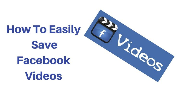 How to Save Videos Directly From Facebook
