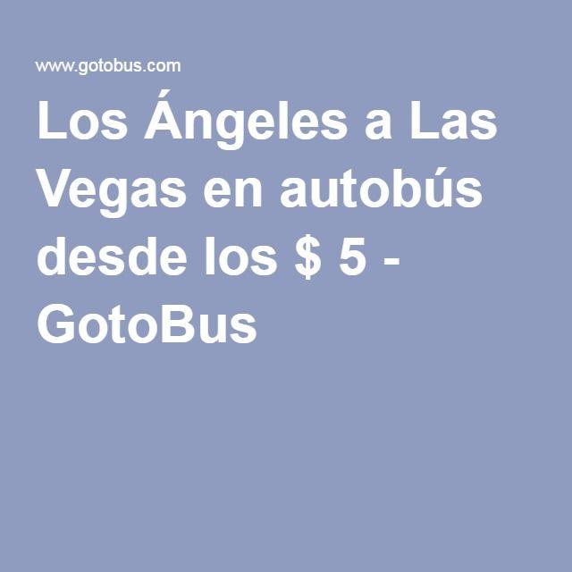 Los Ángeles a Las Vegas en autobús desde los $ 5 - GotoBus