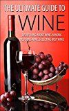 The Ultimate Guide To Wine: Everything About Wine, Making Delicious Wine, Selecting Best Wine (Wine, Wine Selection, Making Best Wine, Homemade Wine, Making Wine At Home, How To Make Wine) – Wine Shop