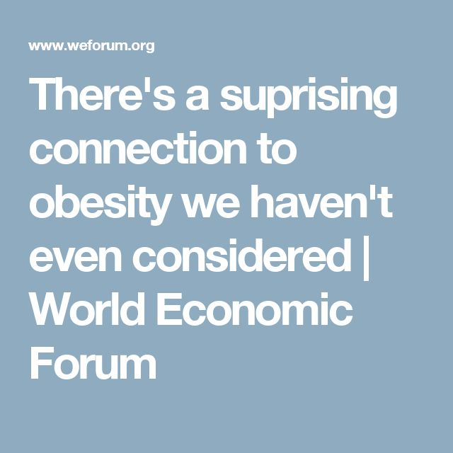 There's a suprising connection to obesity we haven't even considered | World Economic Forum