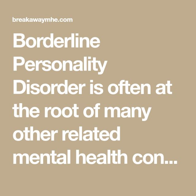 Borderline Personality Disorder is often at the root of many other related mental health conditions, but this fact does not get realized soon enough.