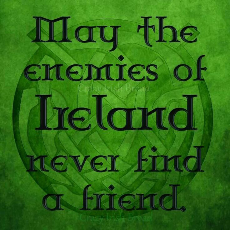 Irish Saying May The Enemies Of Ireland Never Find A