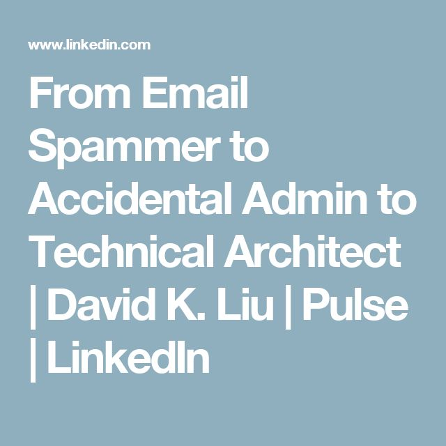 From Email Spammer to Accidental Admin to Technical Architect | David K. Liu | Pulse | LinkedIn