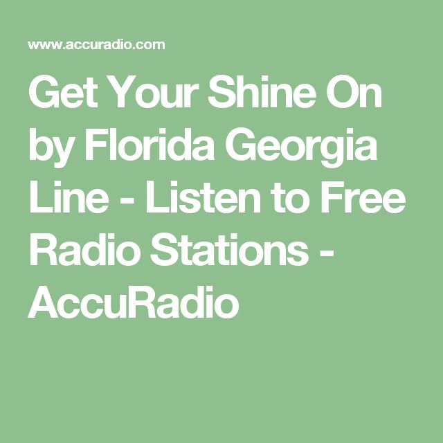 Get Your Shine On by Florida Georgia Line - Listen to Free Radio Stations - AccuRadio