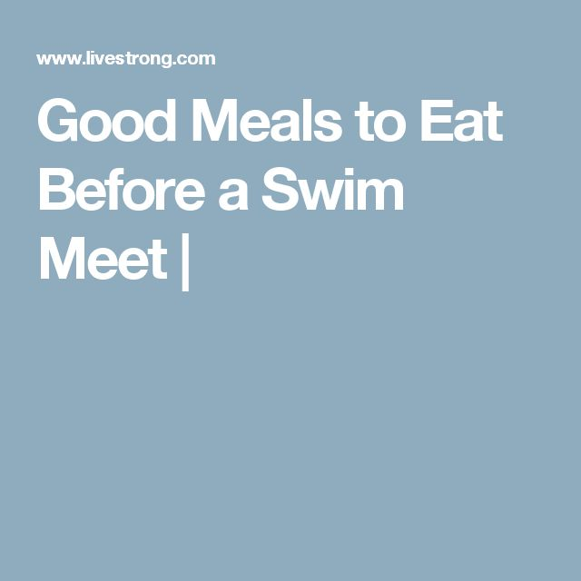 Good Meals to Eat Before a Swim Meet |