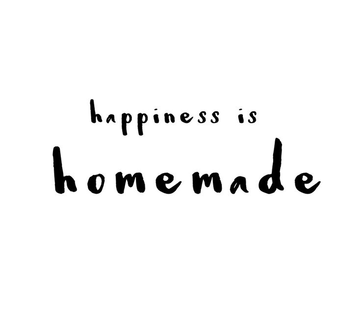 happiness is homemade a Don't let someone else define your mood. Choose to be happy! Encouraging quote