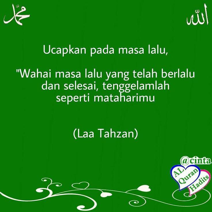 "Ucapkan pada masa lalu maka aku akan mengucapkan . ""Wahai masa lalu yang telah berlalu dan selesai tenggelamlah seperti mataharimu. . Aku tak akan pernah menangisi kepergianmu dan kamu tidak akan pernah melihatku termenung sedetik pun untuk mengingatmu. Kamu telah meninggalkan kami semua pergi dan tak pernah kembali lagi."" . . ================== Kumpulan cinta Allah Nabi Ulama' Al-Quran Hadits Sholawat @cintaalquranhadits _____________________ . #cinta #allah #alquran #katakata #mengucapkan…"