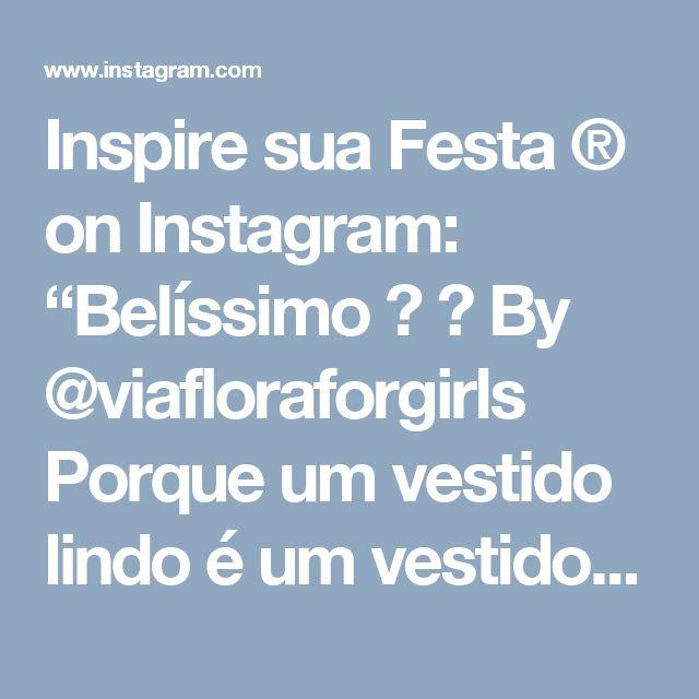 """Inspire sua Festa ® on Instagram: """"Belíssimo 😍 😍  By @viafloraforgirls Porque um vestido lindo é um vestido lindo!! Chegou reposição no tamanho 1 ano. 💕💕💕 💟 Entregamos para…"""""""