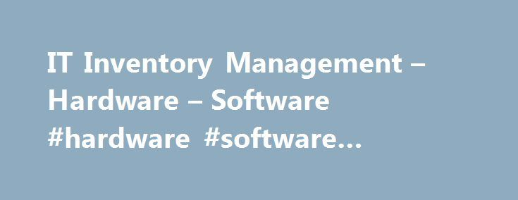 IT Inventory Management – Hardware – Software #hardware #software #inventory http://dental.nef2.com/it-inventory-management-hardware-software-hardware-software-inventory/  # Software and Hardware Asset Inventory Management Automatically discover and store IT asset data The first step to gaining control of your IT inventory is establishing an up-to-date list of your hardware and software assets. Manually tracking IT assets on spreadsheets is time-consuming and prone to errors. SolarWinds®…