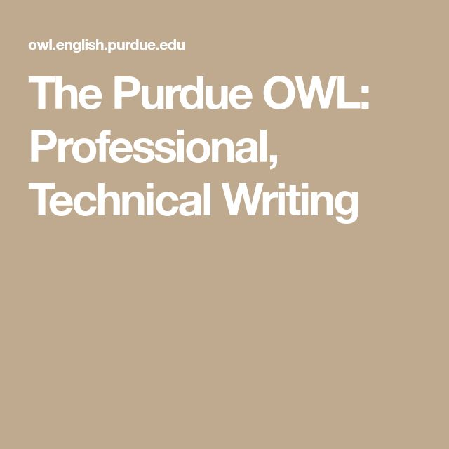 The Purdue OWL: Professional, Technical Writing