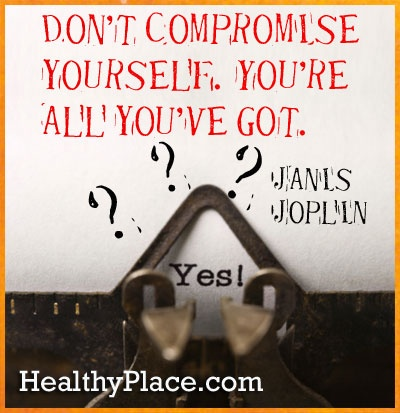 """Quote: """"Don't compromise yourself. You're all you've got."""" http://www.healthyplace.com"""