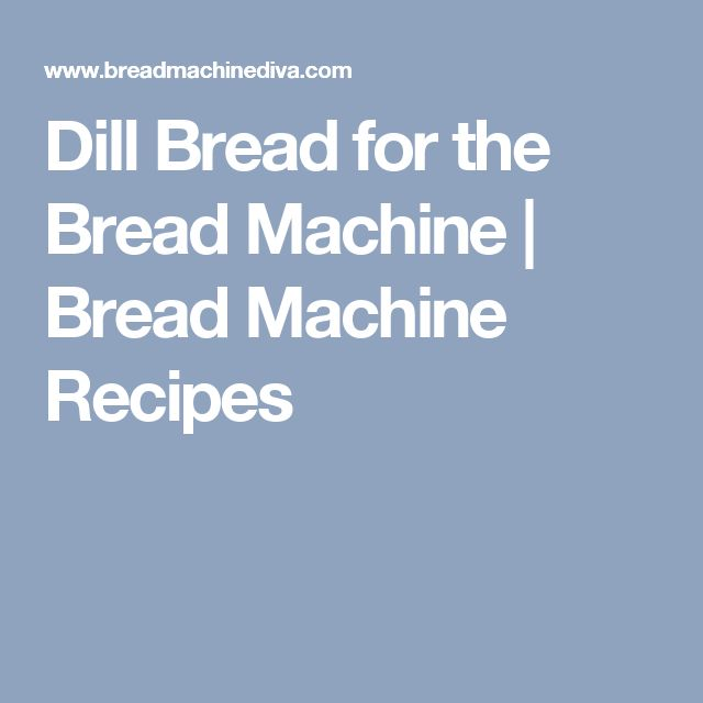 Dill Bread for the Bread Machine | Bread Machine Recipes