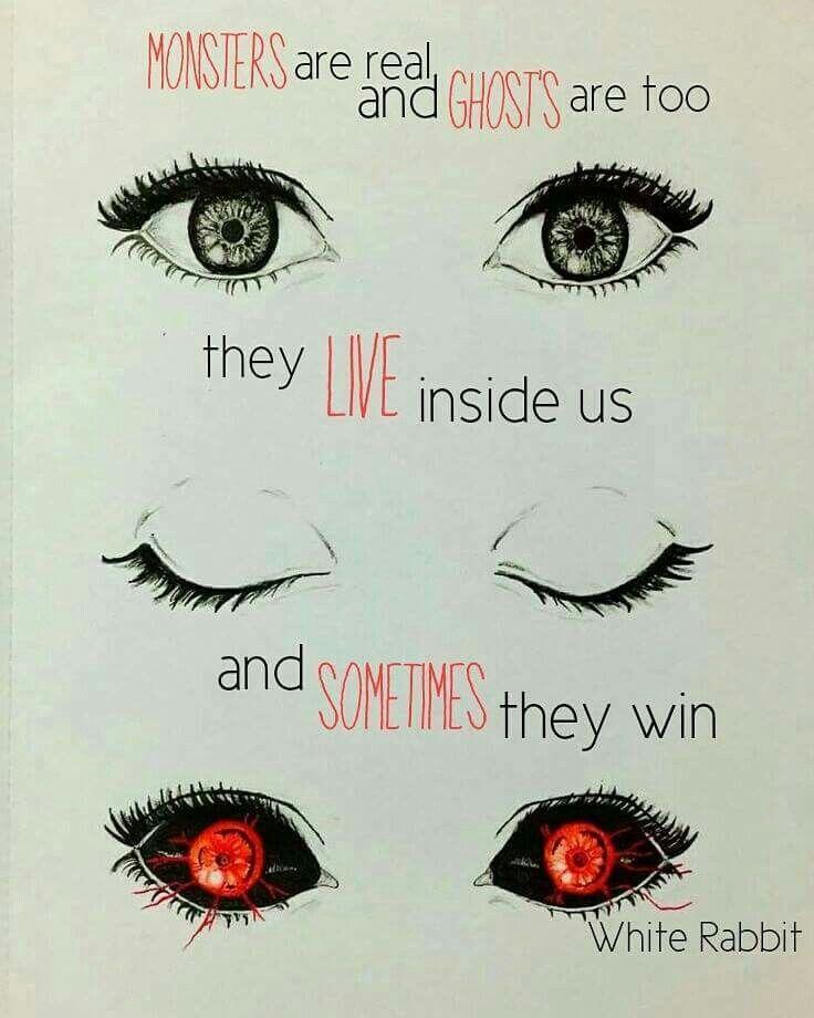 Los monstruos son reales y los fantasmas son demasiados viven dentro de nosotros, y a veces ellos ganan