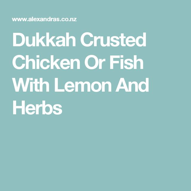 Dukkah Crusted Chicken Or Fish With Lemon And Herbs